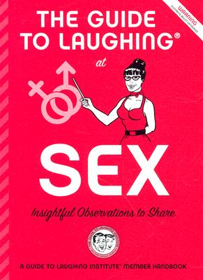 Image for The Guide to Laughing at Sex: Insighful Observations to Share (The Guide to Laughing at Life: A Handy Attitude Adjuster, 2)