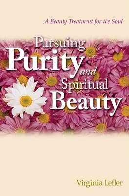 Image for Pursuing Purity and Spiritual Beauty: A Beauty Treatment for the Soul