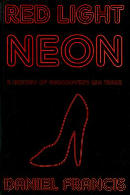 Image for Red Light Neon: A History of Vancouver's Sex Trade