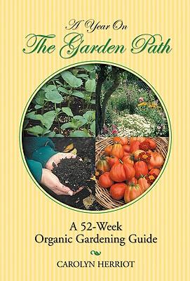 A Year on the Garden Path: A 52-Week Organic Gardening Guide, Herriot, Carolyn