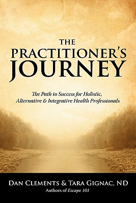 Image for The Practitioner's Journey: The Path to Success for Alternative, Holistic and Integrative Health Professionals