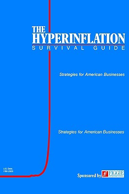 The Hyperinflation Survival Guide: Strategies for American Businesses, Swanson, Gerald