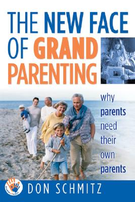 Image for NEW FACE OF GRAND PARENTING WHY PARENTS NEED THEIR OWN PARENTS