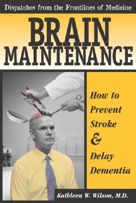 Image for BRAIN MAINTENANCE HOW TO PREVENT STROKE AND DELAY DEMENTIA