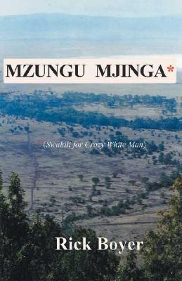Image for Mzungu Mjinga: a Memoir of a Hunter's First Safari to Tanzania's Masai-Mara seeking Mbogo, or Cape Buffalo, often referred to as the Black Death