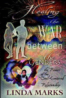 Image for Healing the War Between the Genders: The Power of the Soul-Centered Relationship