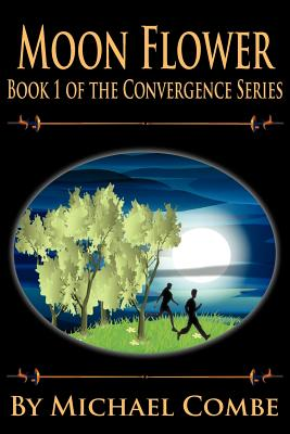 Moon Flower: Book 1 of the Convergence Series, Michael Combe