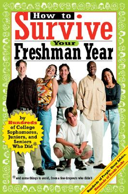 Image for How to Survive Your Freshman Year: By Hundreds of College Sophmores, Juniors, and Seniors Who Did (Hundreds of Heads Survival Guides)
