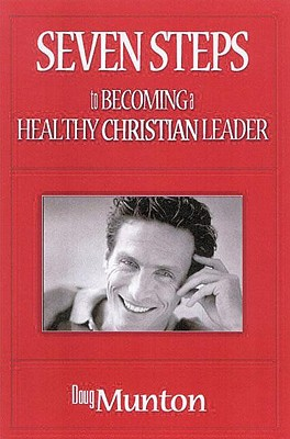 Seven Steps to Becoming a Healthy Christian Leader, Munton, Doug