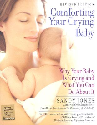 Comforting Your Crying Baby: Why Your Baby Is Crying And What You Can Do About It, Jones, Sandy