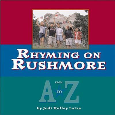 Rhyming on Rushmore: From A-Z, Jodi Holley Latza