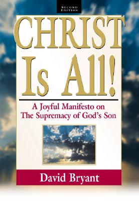 Image for Christ Is All! A Joyful Manifesto on the Supremacy of God's Son, Second Edition