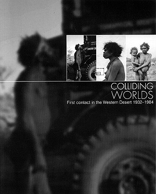 Image for Colliding Worlds: First Contact in the Western Desert 1932-1984
