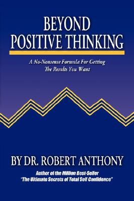 Image for Beyond Positive Thinking: A No-Nonsense Formula for Getting the Results You Want