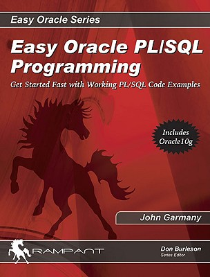 Easy Oracle PL/SQL Programming: Get Started Fast with Working PL/SQL Code Examples, Garmany, John