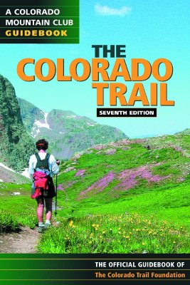 Colorado Trail: The Official Guidebook (Colorado Mountain Club Guidebooks), CO Trail Foundation Staff