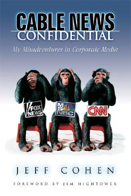 Image for Cable News Confidential: My Misadventures in Corporate Media