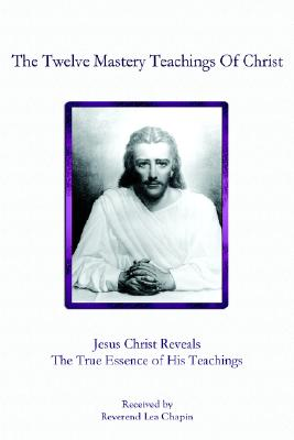 The Twelve Mastery Teachings Of Christ, Chapin, Lea