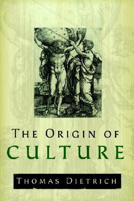 The Origin of Culture and Civilization: The Cosmological Philosophy of the Ancient Worldview Regarding Myth, Astrology, Science, and Religion, Thomas Dietrich