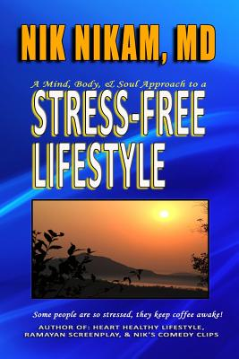 Stress-Free Lifestyle: A Mind, Body, and Soul Approach to Stress Management, Nikam MD, Nik