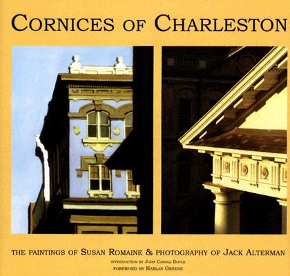 Image for Cornices of Charleston: The Paintings of Susan Romaine & Photography of Jack Alterman (Signed First Edition)
