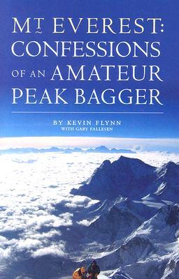 Mount Everest: Confessions of an Amateur Peak Bagger, Flynn Kevin