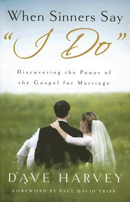 "Image for When Sinners Say ""I Do"": Discovering the Power of the Gospel for Marriage"