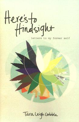 Here's to Hindsight: Letters to My Former Self, Tara Leigh Cobble