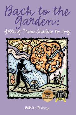 Back to the Garden: Getting From Shadow to Joy, Patrice, Dickey