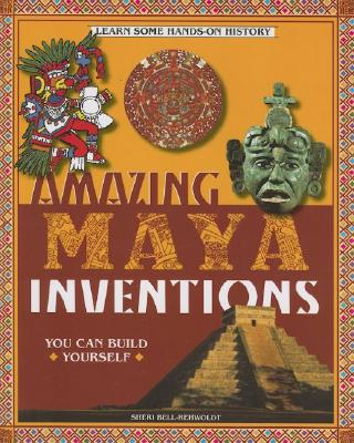 Image for Amazing Maya Inventions You Can Build Yourself (Build It Yourself series)