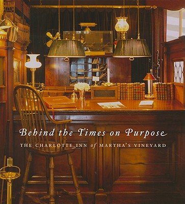 Image for Behind the Times on Purpose: The Charlotte Inn of Martha's Vineyard