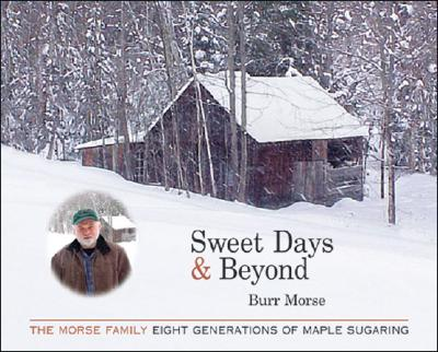 Image for Sweet Days & Beyond: The Morse Family - Eight Generations of Maple Sugaring