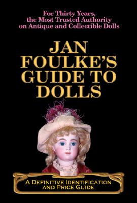 Image for Jan Foulke's Guide to Dolls: A Definitive Identification and Price Guide