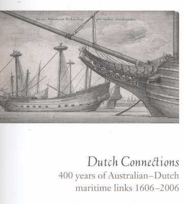 Image for Dutch Connections: 400 Years of Australian-Dutch Maritime Links, 1606-2006