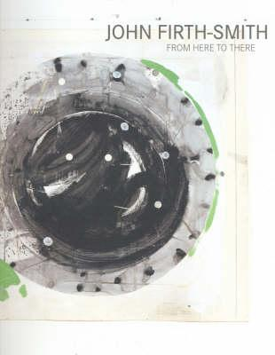 Image for John Firth-Smith: From Here to Here