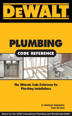 Image for DEWALT Plumbing Code Reference: Based on the 2006 International Plumbing Code and the 2006 International Residential Code (DEWALT Series)