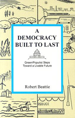 Image for A Democracy Built to Last: Green/Populist Steps toward a Livable Future