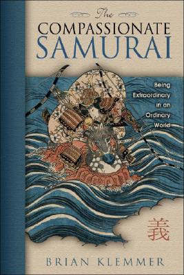 Image for The Compassionate Samurai: Being Extraordinary in an Ordinary World