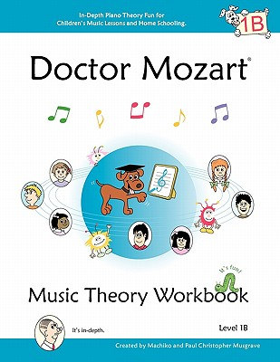 Image for Doctor Mozart Music Theory Workbook Level 1B: In-Depth Piano Theory Fun for Children's Music Lessons and HomeSchooling: Highly Effective for Beginners Learning a Musical Instrument