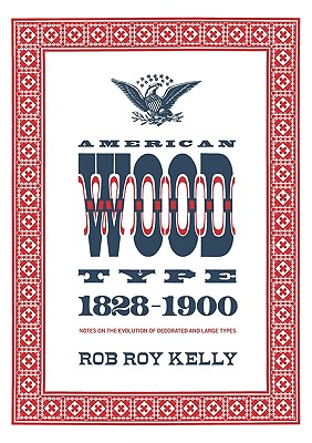 Image for American Wood Type: 1828-1900 - Notes on the Evolution of Decorated and Large Types