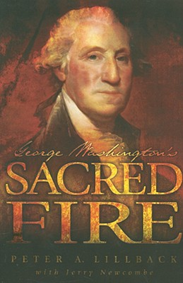 George Washington's Sacred Fire, Peter A. Lillback, Jerry Newcombe