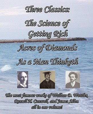 Image for Three Classics: The Science of Getting Rich, Acres of Diamonds, as a Man Thinketh - The Most Famous Works of Wallace D. Wattles, Russe