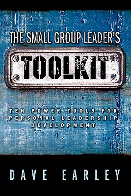 Image for The Small Group Leader's Toolkit: Ten Power Tools For Personal Leadership Development