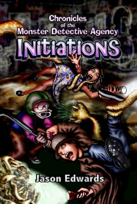 Initiations: Chronicles of the Monster Detective Agency Volume 1 & 2, Edwards, Jason