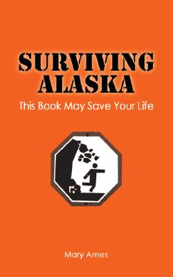 Image for Surviving Alaska: This Book May Save Your Life