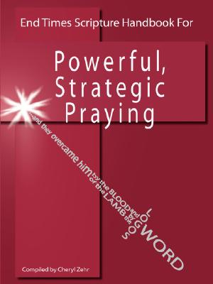 End Times Scripture Handbook for Powerful, Strategic Praying, Zehr, Cheryl
