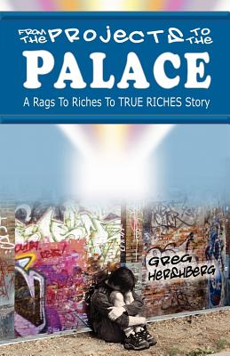 Image for From the Projects to the Palace: A Rags to Riches to True Riches Story