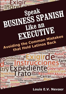 Image for Speak Business Spanish Like an Executive: Avoiding the Common Mistakes that Hold Latinos Back
