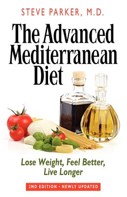 Image for The Advanced Mediterranean Diet: Lose Weight, Feel Better, Live Longer (2nd Edition)