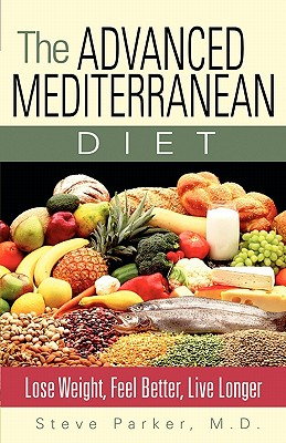 Image for The Advanced Mediterranean Diet: Lose Weight, Feel Better, Live Longer